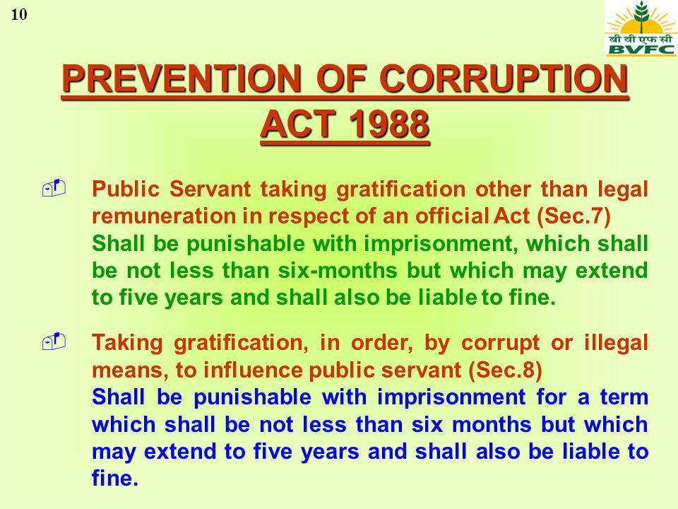 10 PREVENTION OF CORRUPTION ACT 1988 Public Servant taking gratification other than legal remuneration in respect of an official Act (Sec.7) Shall be