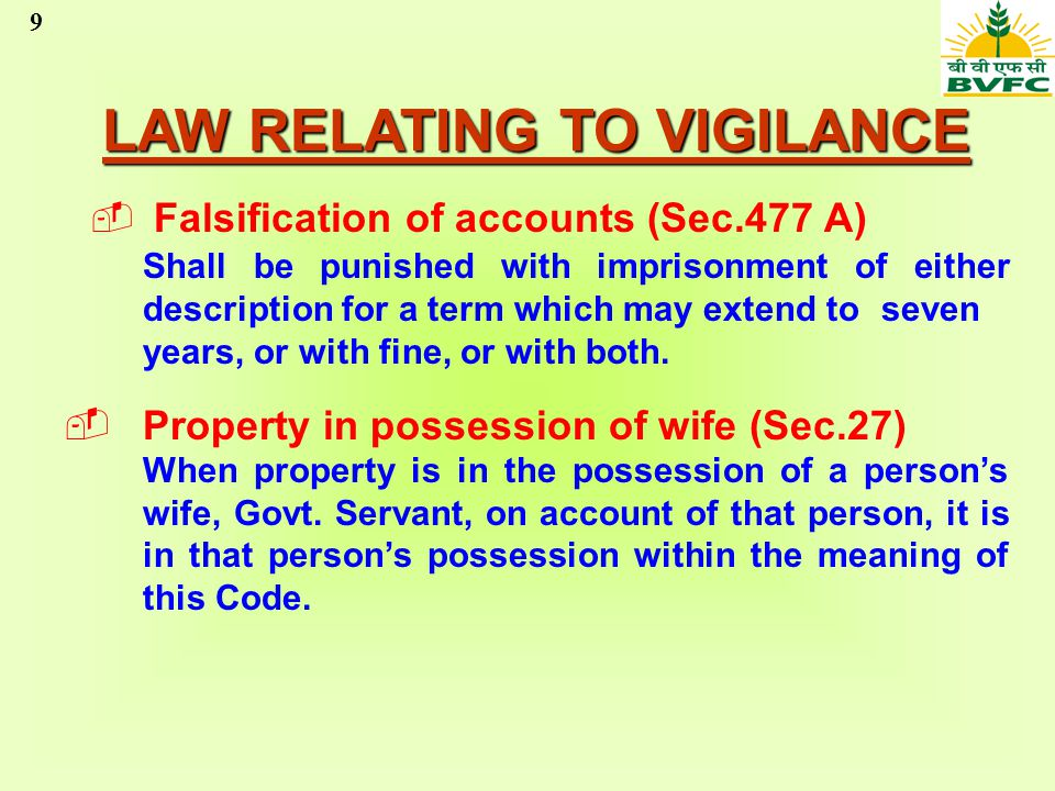 9 LAW RELATING TO VIGILANCE Falsification of accounts (Sec.477 A) Shall be punished with imprisonment of either description for a term which may exten