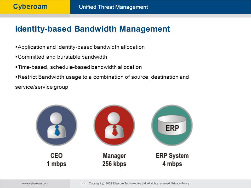 Cyberoam - Unified Threat Management Unified Threat Management Cyberoam Key Features Pasted from http://cyberoam.com/bandwidthmanagement.html Applicat