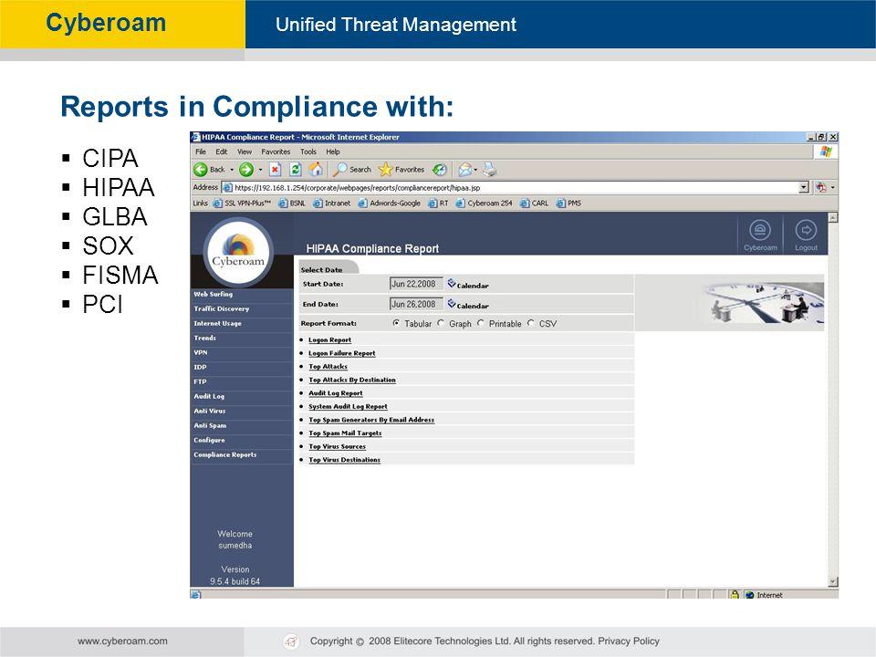 Cyberoam - Unified Threat Management Unified Threat Management Cyberoam Reports in Compliance with: CIPA HIPAA GLBA SOX FISMA PCI