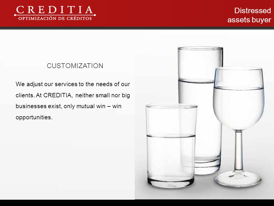 Distressed assets buyer CUSTOMIZATION We adjust our services to the needs of our clients.