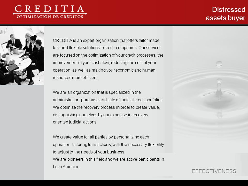 Distressed assets buyer EFFECTIVENESS CREDITIA is an expert organization that offers tailor made, fast and flexible solutions to credit companies.
