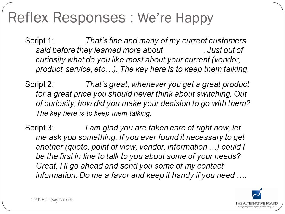 TAB East Bay North Reflex Responses : Were Happy Script 1: Thats fine and many of my current customers said before they learned more about_________. J