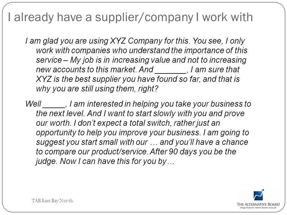TAB East Bay North I already have a supplier/company I work with I am glad you are using XYZ Company for this. You see, I only work with companies who