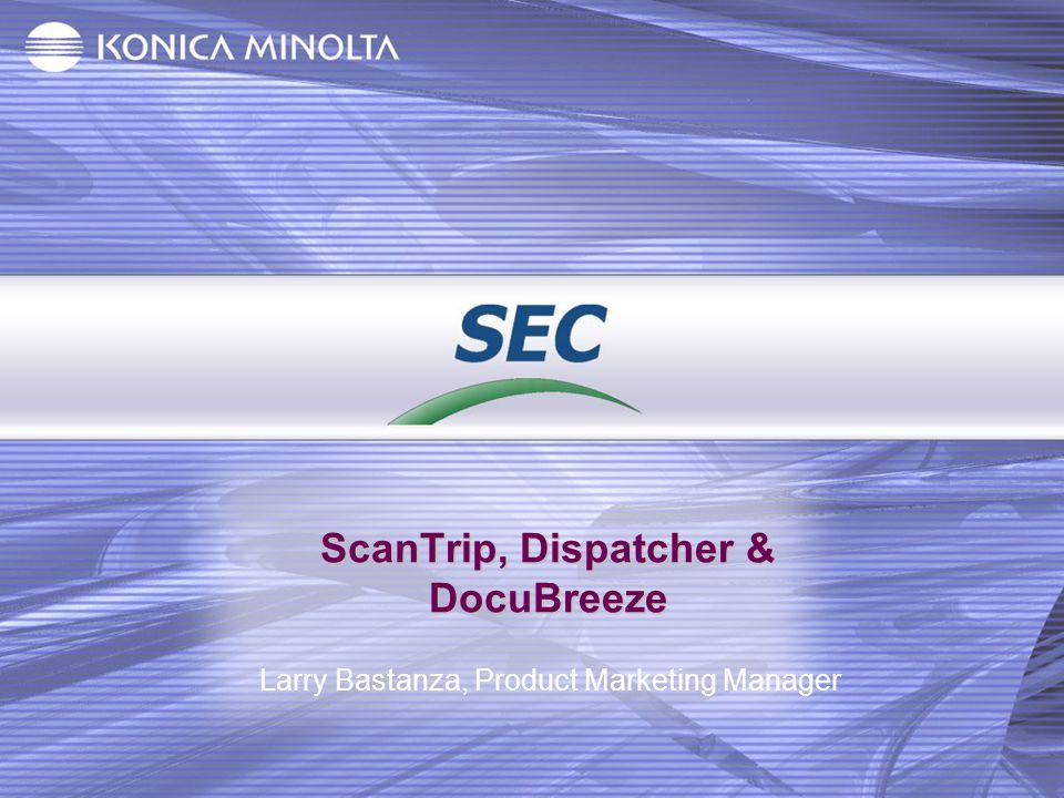 ScanTrip, Dispatcher & DocuBreeze Larry Bastanza, Product Marketing Manager