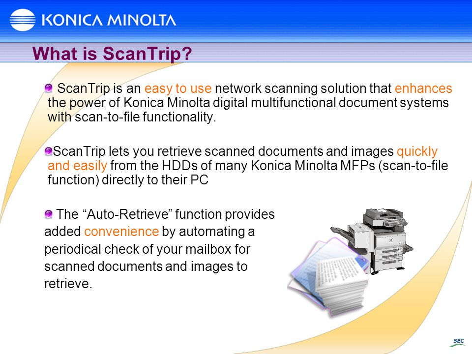 What is ScanTrip? ScanTrip is an easy to use network scanning solution that enhances the power of Konica Minolta digital multifunctional document syst