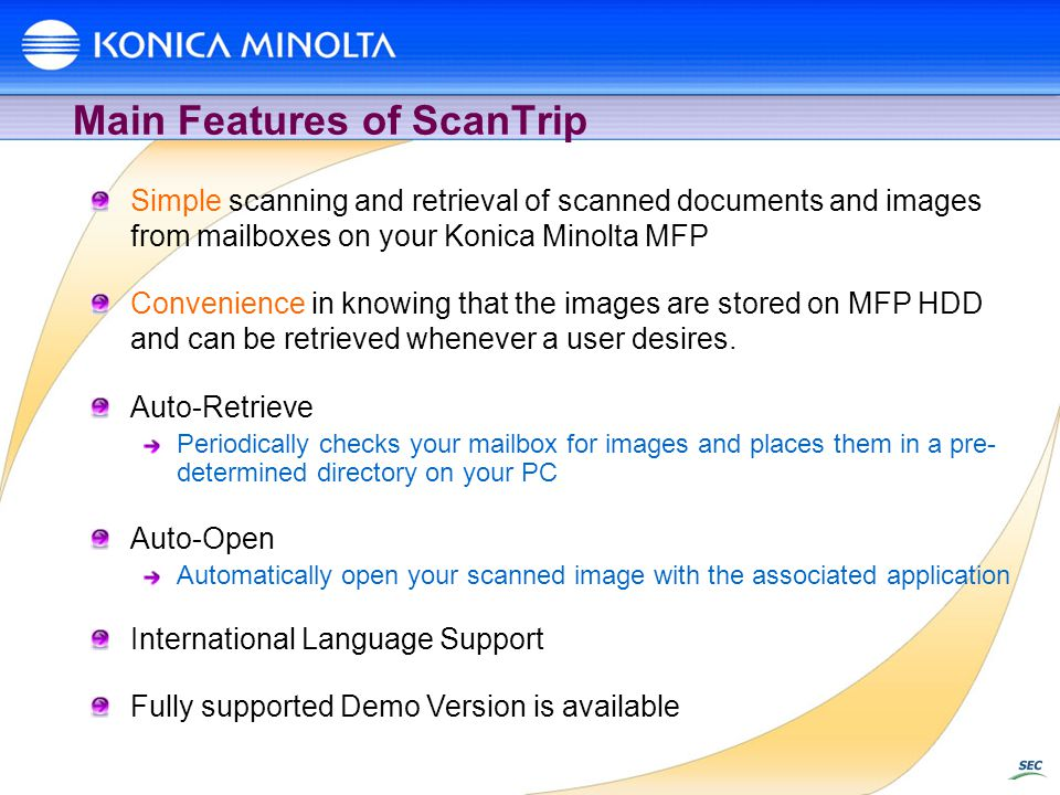 Main Features of ScanTrip Simple scanning and retrieval of scanned documents and images from mailboxes on your Konica Minolta MFP Convenience in knowi