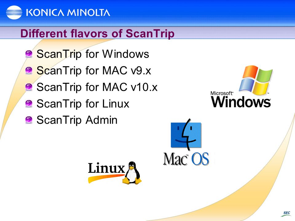 Different flavors of ScanTrip ScanTrip for Windows ScanTrip for MAC v9.x ScanTrip for MAC v10.x ScanTrip for Linux ScanTrip Admin