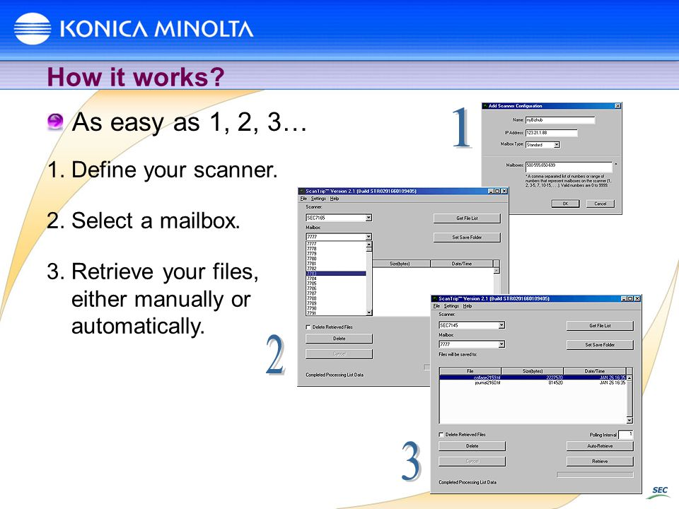 How it works? 1. Define your scanner. 2. Select a mailbox. 3. Retrieve your files, either manually or automatically. As easy as 1, 2, 3…