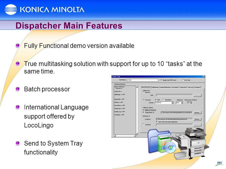 Dispatcher Main Features Fully Functional demo version available True multitasking solution with support for up to 10 tasks at the same time. Batch pr