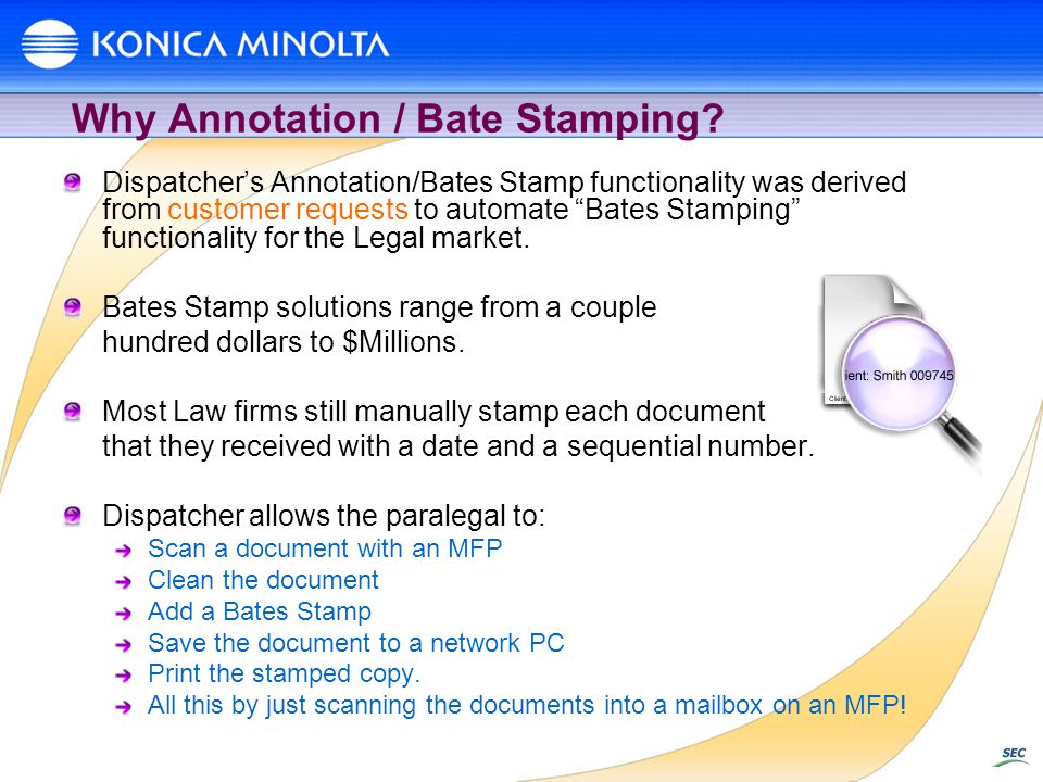 Why Annotation / Bate Stamping? Dispatchers Annotation/Bates Stamp functionality was derived from customer requests to automate Bates Stamping functio