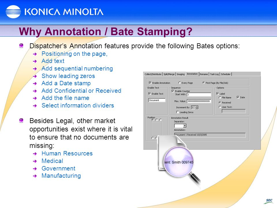 Why Annotation / Bate Stamping? Dispatchers Annotation features provide the following Bates options: Positioning on the page, Add text Add sequential