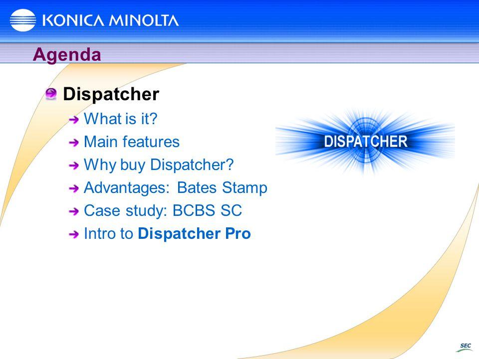 Agenda Dispatcher What is it? Main features Why buy Dispatcher? Advantages: Bates Stamp Case study: BCBS SC Intro to Dispatcher Pro