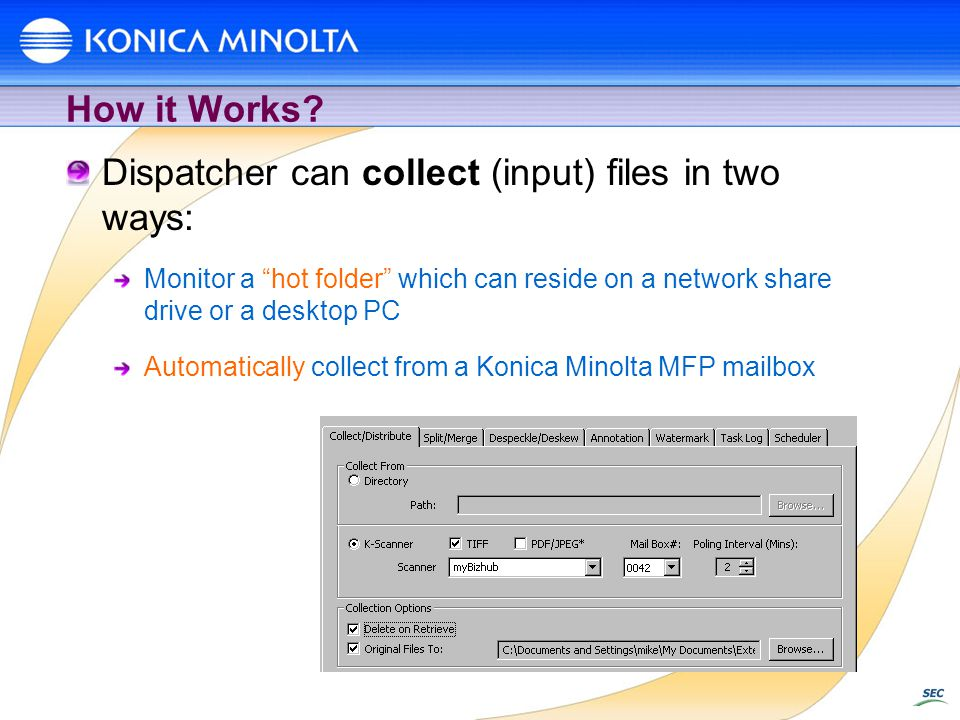 How it Works? Dispatcher can collect (input) files in two ways: Monitor a hot folder which can reside on a network share drive or a desktop PC Automat