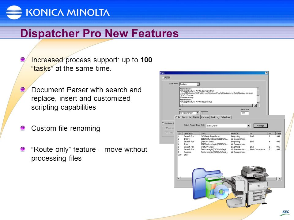 Dispatcher Pro New Features Increased process support: up to 100 tasks at the same time. Document Parser with search and replace, insert and customize