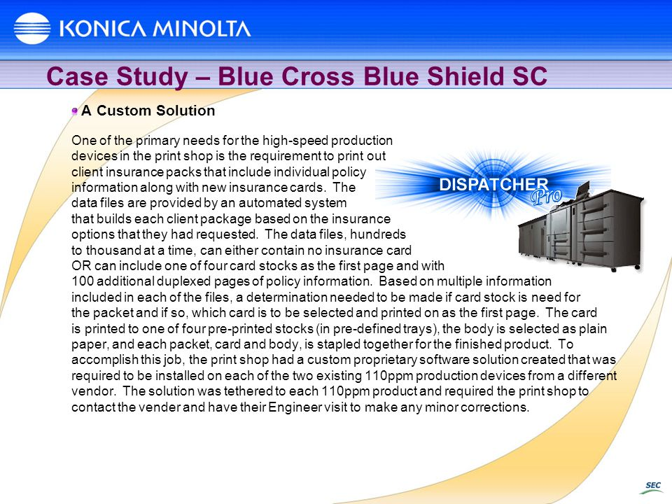 Case Study – Blue Cross Blue Shield SC A Custom Solution One of the primary needs for the high-speed production devices in the print shop is the requi