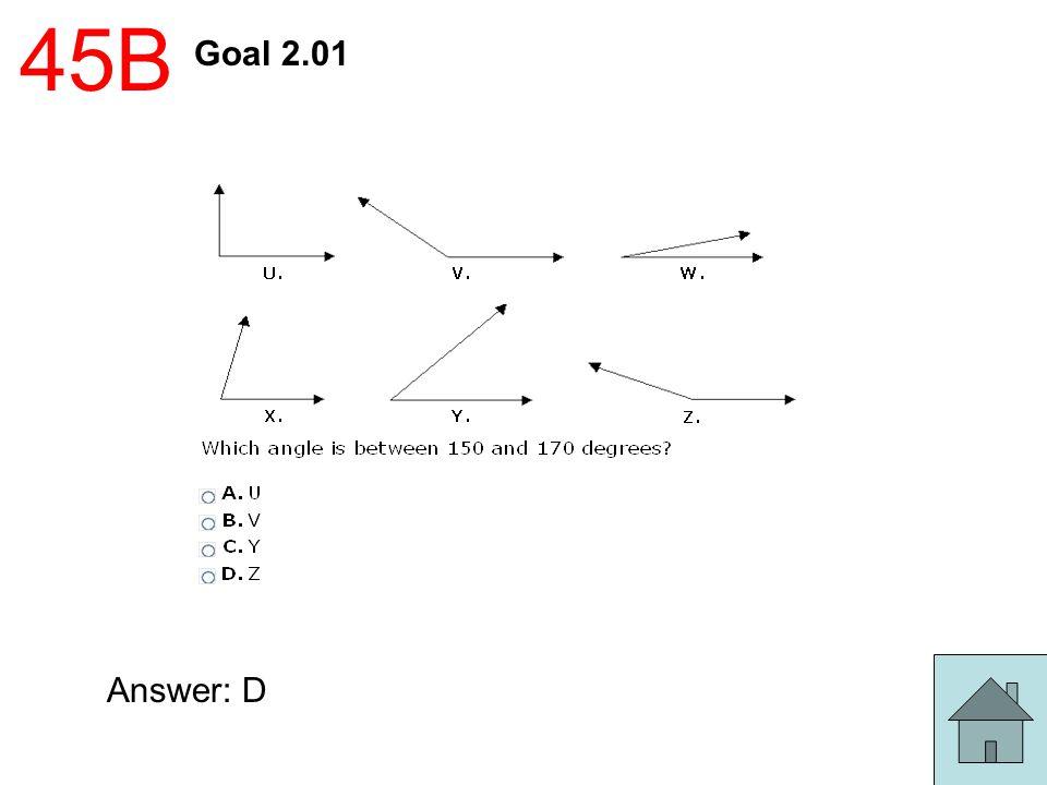 45B Goal 2.01 Answer: D