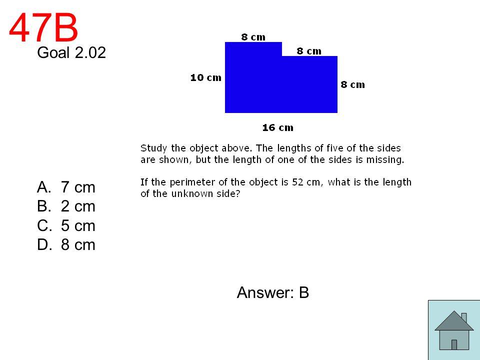 47B Goal 2.02 A.7 cm B.2 cm C.5 cm D.8 cm Answer: B