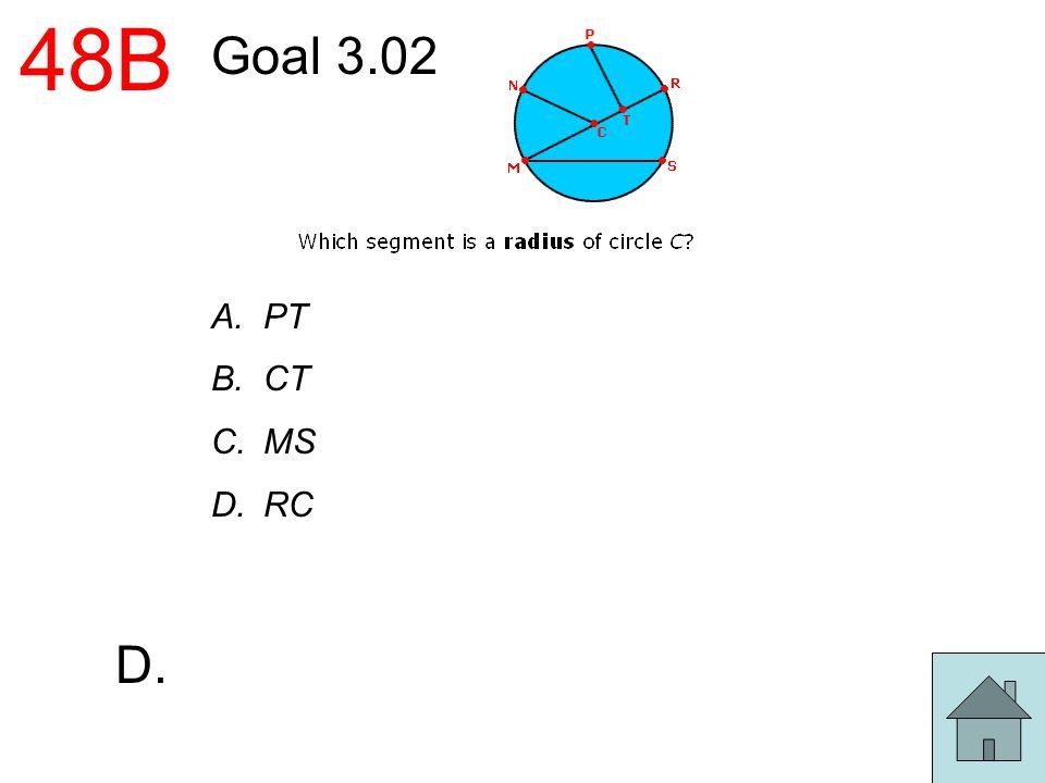 48B Goal 3.02 A.PT B.CT C.MS D.RC D.