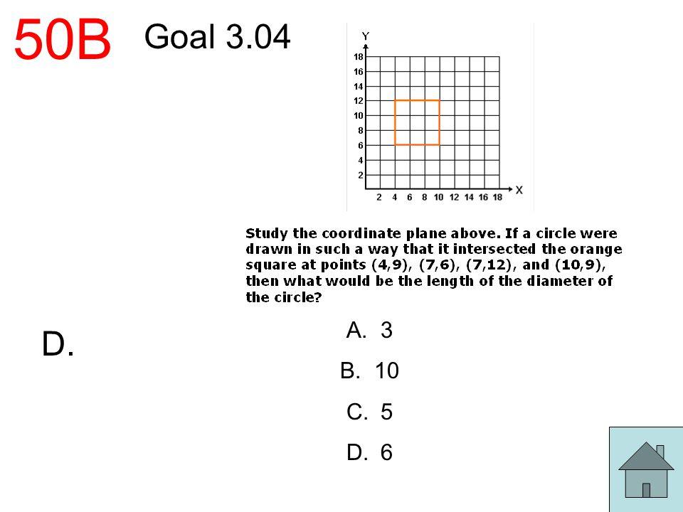 50B Goal 3.04 A.3 B.10 C.5 D.6 D.