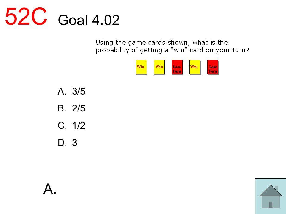 52C Goal 4.02 A.3/5 B.2/5 C.1/2 D.3 A.
