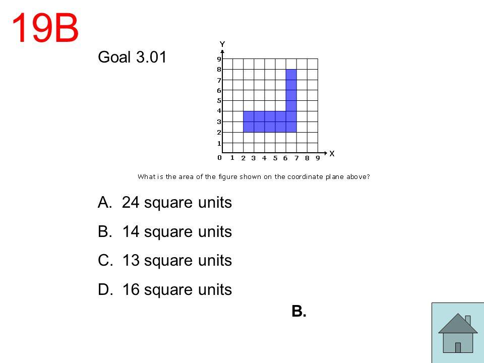 19B Goal 3.01 A.24 square units B.14 square units C.13 square units D.16 square units B.