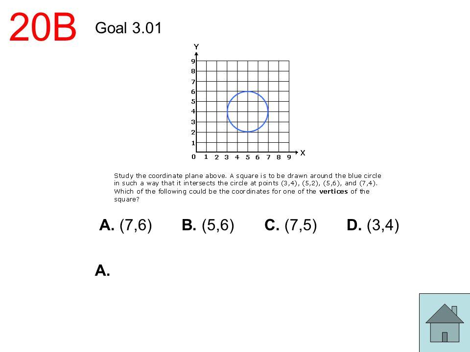 20B Goal 3.01 A. (7,6) B. (5,6) C. (7,5) D. (3,4) A.