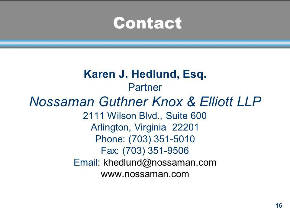 16 Contact Karen J. Hedlund, Esq. Partner Nossaman Guthner Knox & Elliott LLP 2111 Wilson Blvd., Suite 600 Arlington, Virginia 22201 Phone: (703) 351-