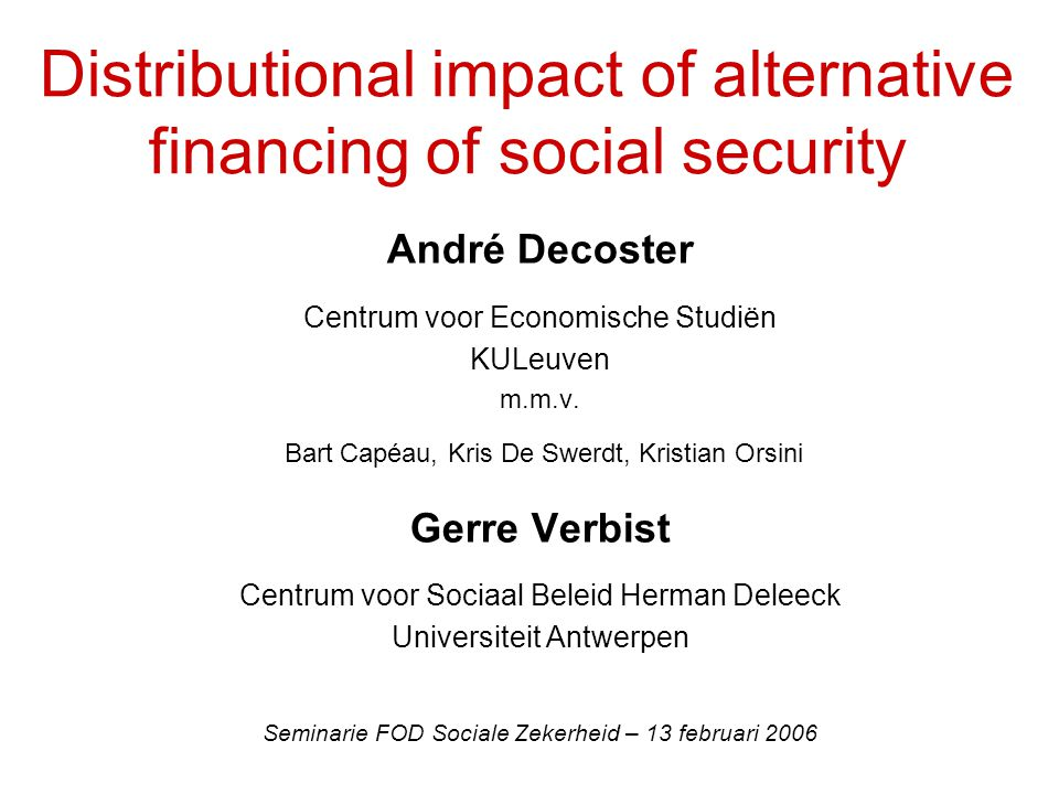 Distributional impact of alternative financing of social security André Decoster Centrum voor Economische Studiën KULeuven m.m.v.