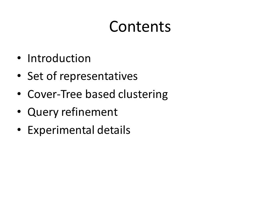 Contents Introduction Set of representatives Cover-Tree based clustering Query refinement Experimental details