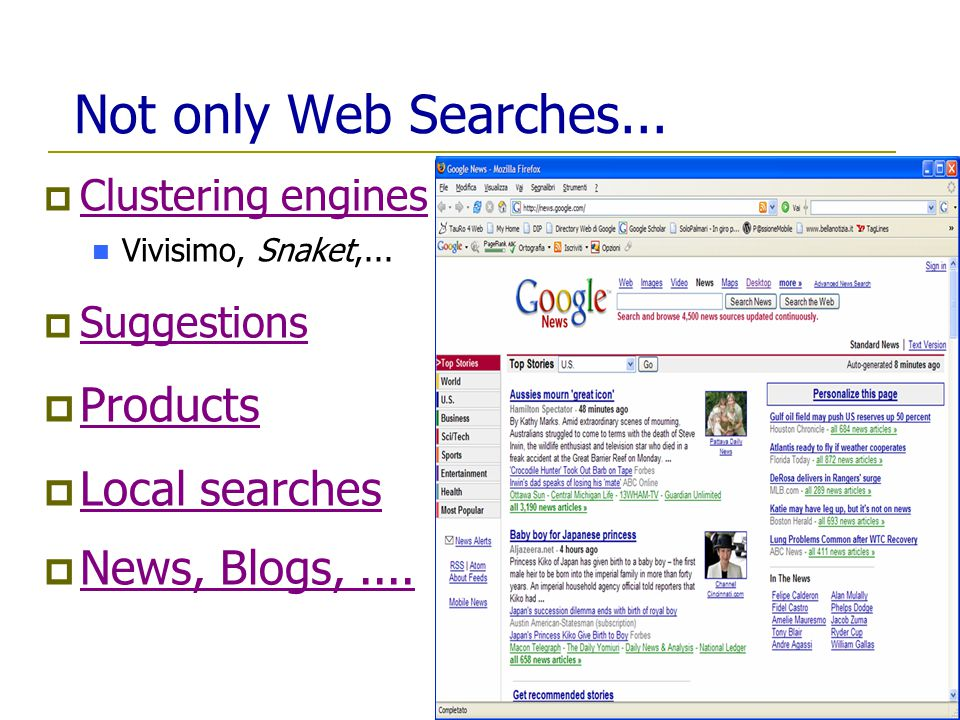 Clustering engines Vivisimo, Snaket,... Suggestions Products Local searches News, Blogs,.... Not only Web Searches...
