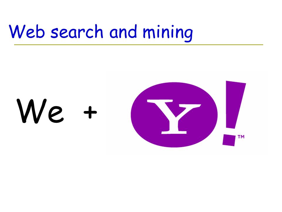 Web search and mining We +