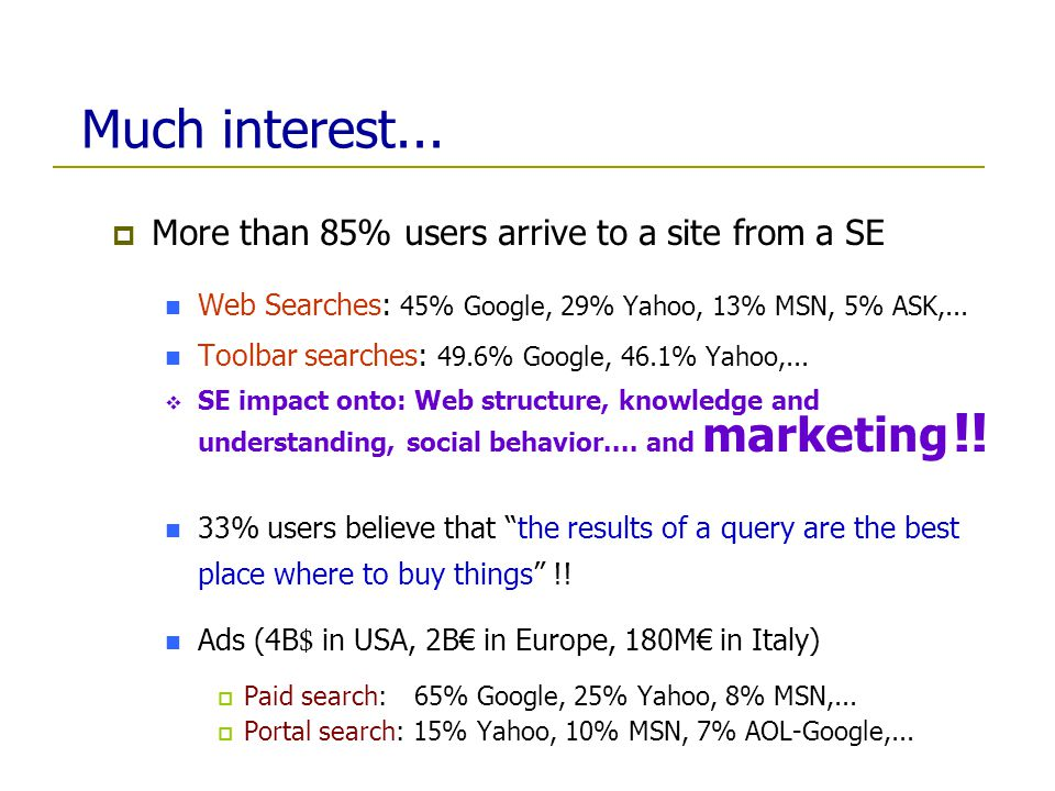 More than 85% users arrive to a site from a SE Web Searches: 45% Google, 29% Yahoo, 13% MSN, 5% ASK,... Toolbar searches: 49.6% Google, 46.1% Yahoo,..