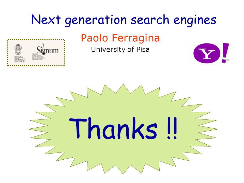 Next generation search engines Paolo Ferragina University of Pisa Thanks !!