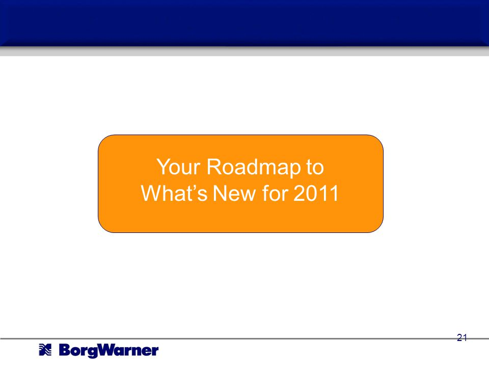 Your Roadmap to Whats New for 2011 21