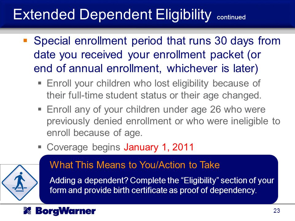 Special enrollment period that runs 30 days from date you received your enrollment packet (or end of annual enrollment, whichever is later) Enroll your children who lost eligibility because of their full-time student status or their age changed.