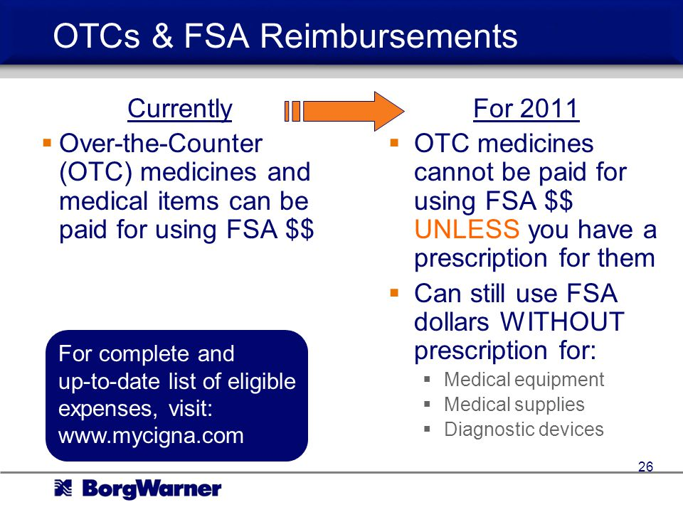 OTCs & FSA Reimbursements Currently Over-the-Counter (OTC) medicines and medical items can be paid for using FSA $$ For 2011 OTC medicines cannot be paid for using FSA $$ UNLESS you have a prescription for them Can still use FSA dollars WITHOUT prescription for: Medical equipment Medical supplies Diagnostic devices For complete and up-to-date list of eligible expenses, visit: www.mycigna.com 26