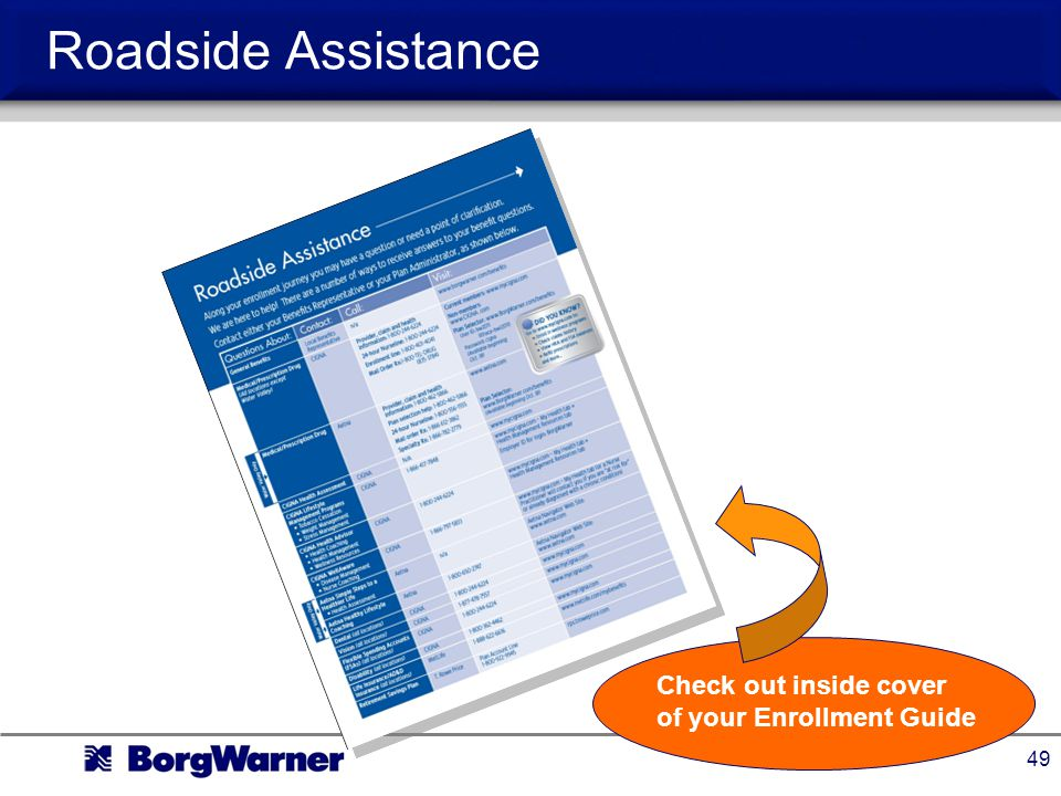 49 Roadside Assistance Check out inside cover of your Enrollment Guide
