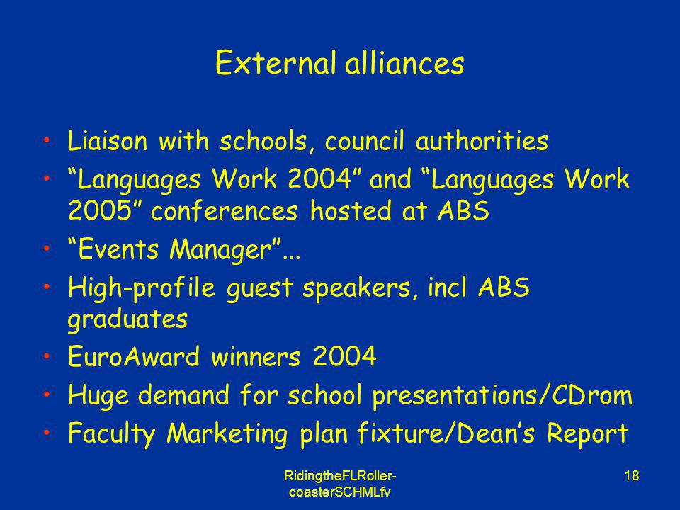 RidingtheFLRoller- coasterSCHMLfv 18 External alliances Liaison with schools, council authorities Languages Work 2004 and Languages Work 2005 conferen