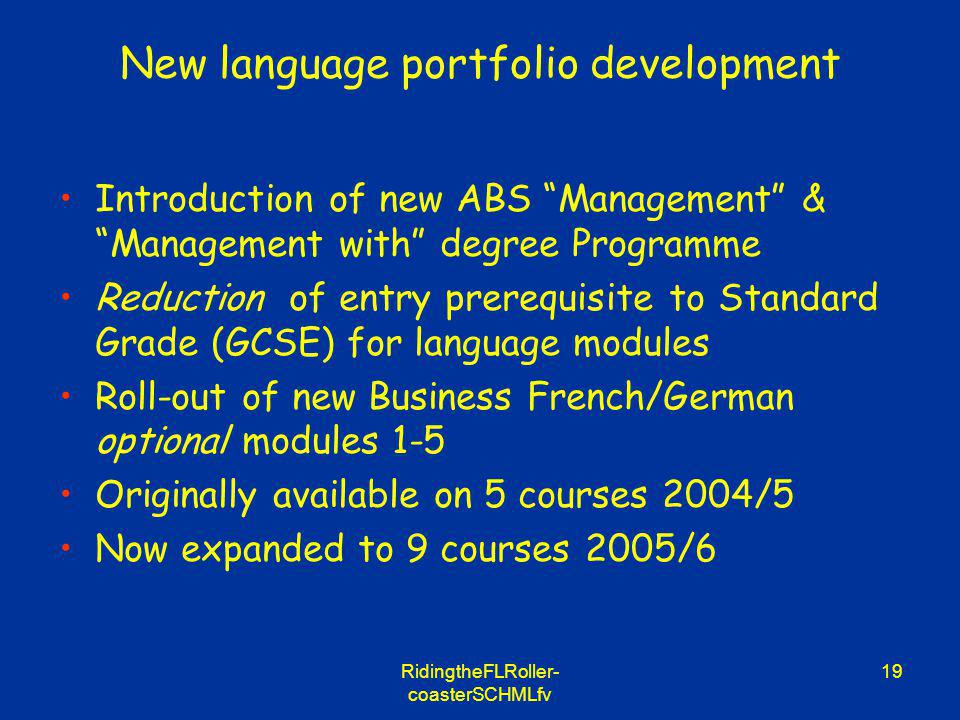 RidingtheFLRoller- coasterSCHMLfv 19 New language portfolio development Introduction of new ABS Management & Management with degree Programme Reductio