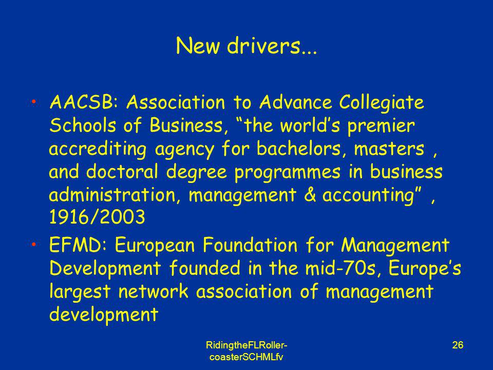 RidingtheFLRoller- coasterSCHMLfv 26 New drivers... AACSB: Association to Advance Collegiate Schools of Business, the worlds premier accrediting agenc