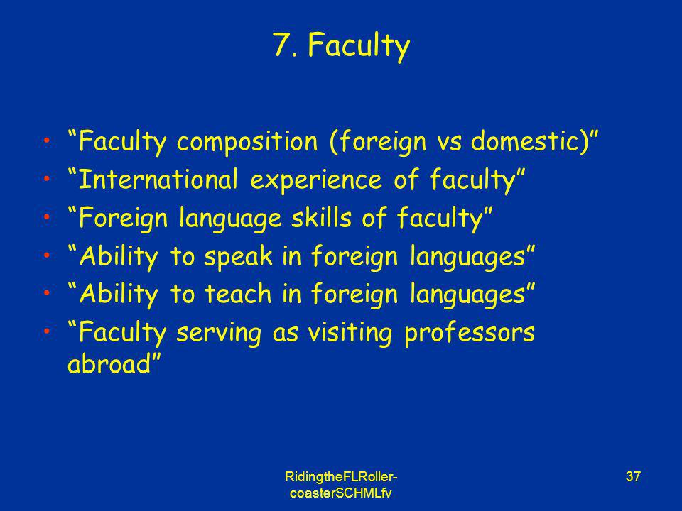 RidingtheFLRoller- coasterSCHMLfv 37 7. Faculty Faculty composition (foreign vs domestic) International experience of faculty Foreign language skills