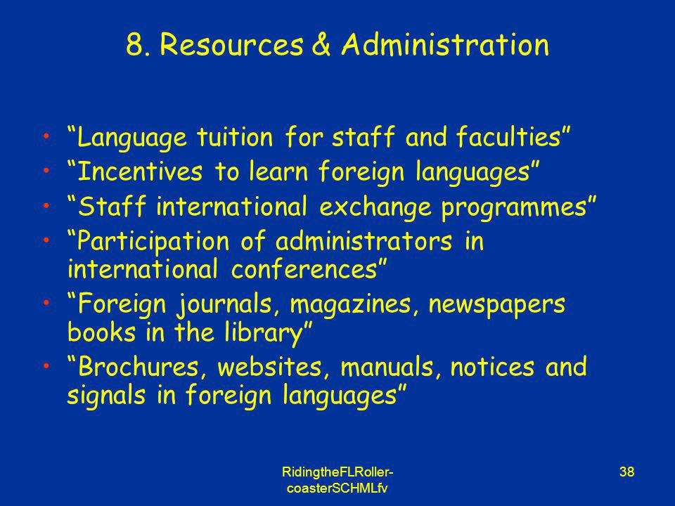 RidingtheFLRoller- coasterSCHMLfv 38 8. Resources & Administration Language tuition for staff and faculties Incentives to learn foreign languages Staf