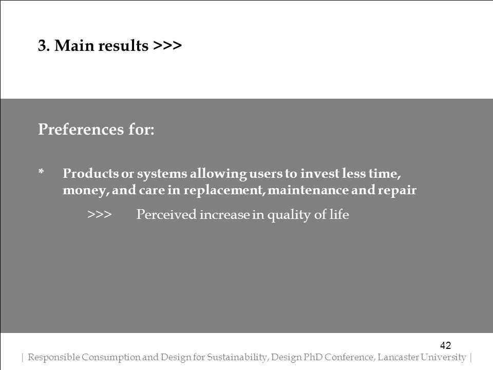 Preferences for: * Products or systems allowing users to invest less time, money, and care in replacement, maintenance and repair >>> Perceived increa