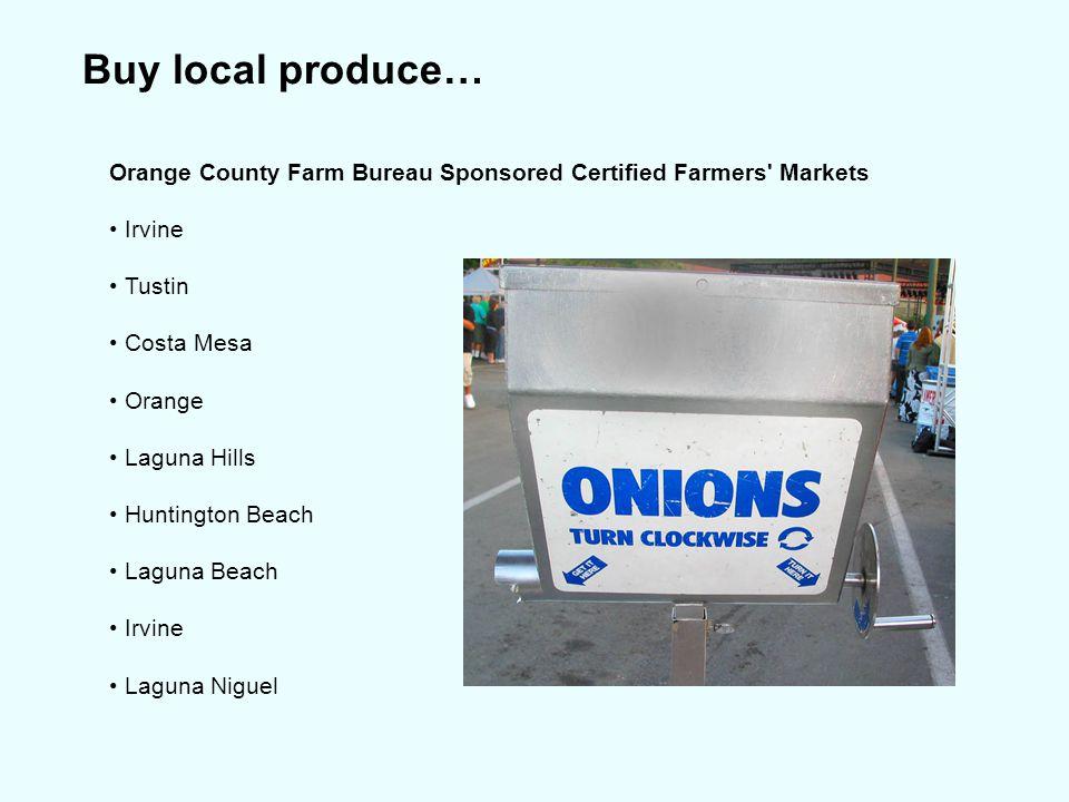 Buy local produce… Orange County Farm Bureau Sponsored Certified Farmers Markets Irvine Tustin Costa Mesa Orange Laguna Hills Huntington Beach Laguna Beach Irvine Laguna Niguel