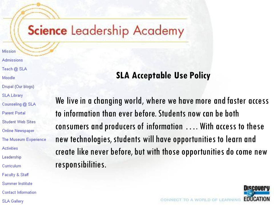 SLA Acceptable Use Policy We live in a changing world, where we have more and faster access to information than ever before. Students now can be both