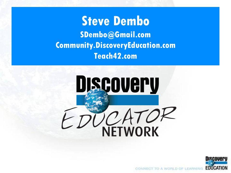 Steve Dembo SDembo@Gmail.com Community.DiscoveryEducation.com Teach42.com