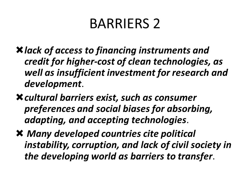 BARRIERS 2 lack of access to financing instruments and credit for higher-cost of clean technologies, as well as insufficient investment for research a