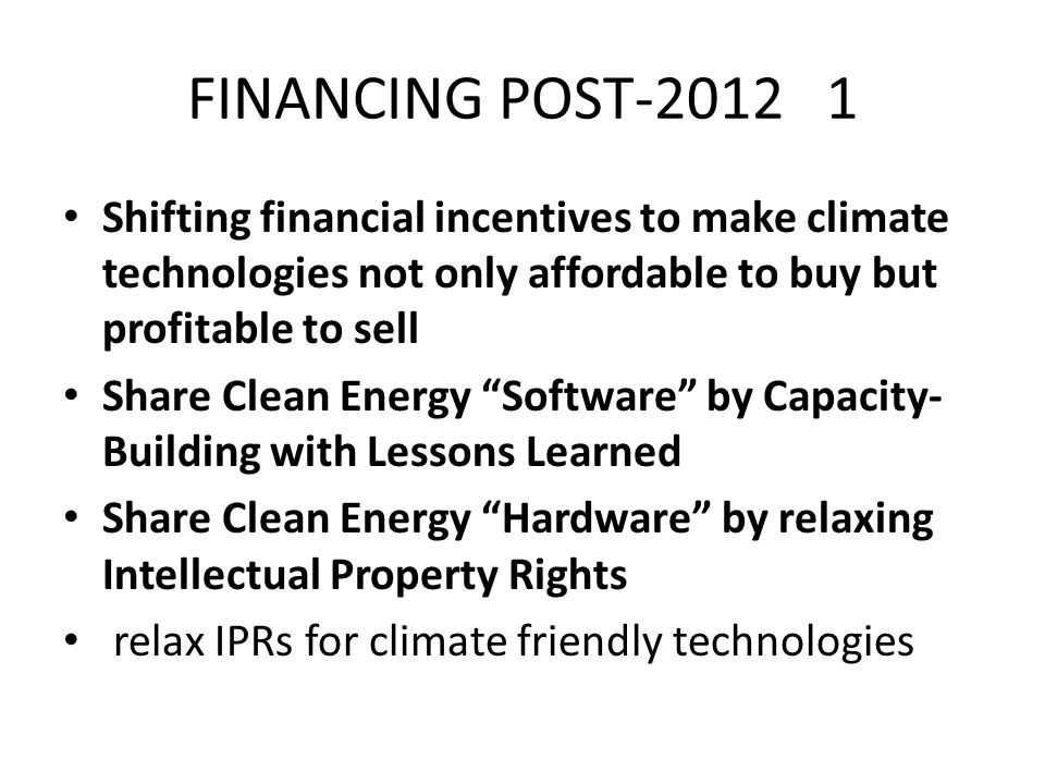 FINANCING POST-2012 1 Shifting financial incentives to make climate technologies not only affordable to buy but profitable to sell Share Clean Energy