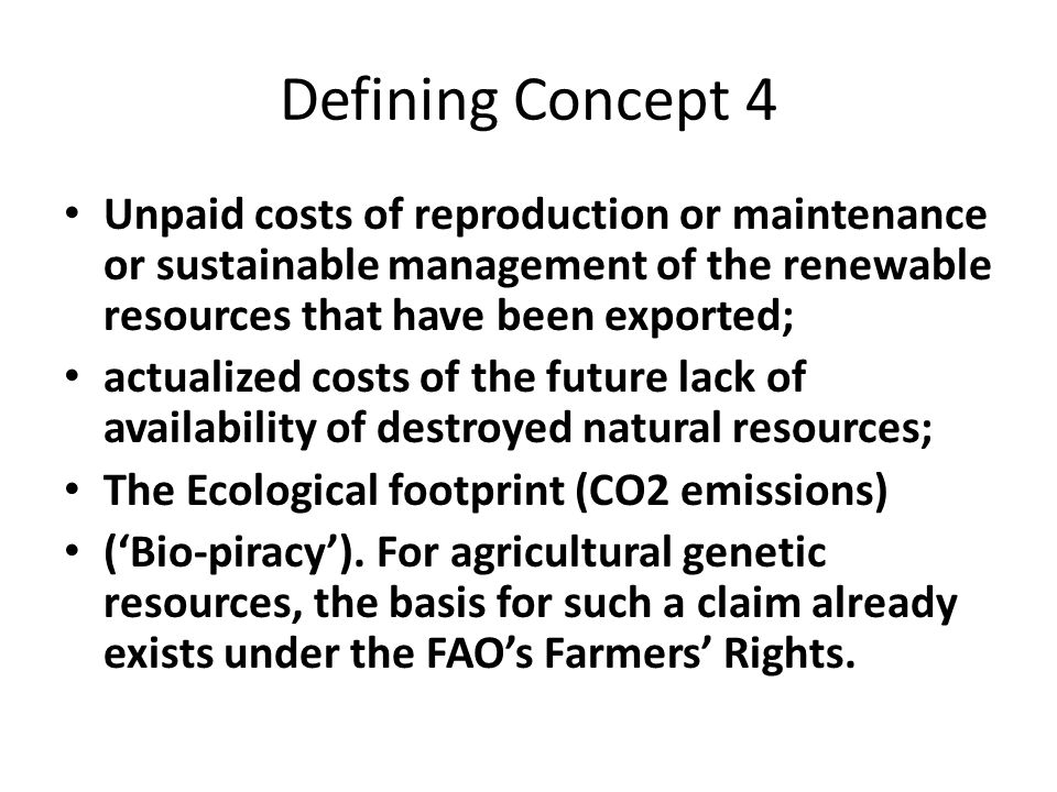 Defining Concept 4 Unpaid costs of reproduction or maintenance or sustainable management of the renewable resources that have been exported; actualize